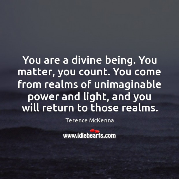 Image, You are a divine being. You matter, you count. You come from