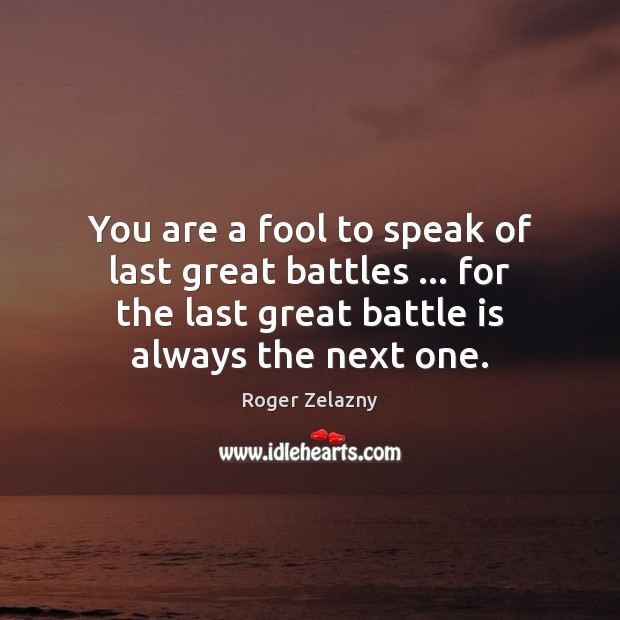 Image, You are a fool to speak of last great battles … for the