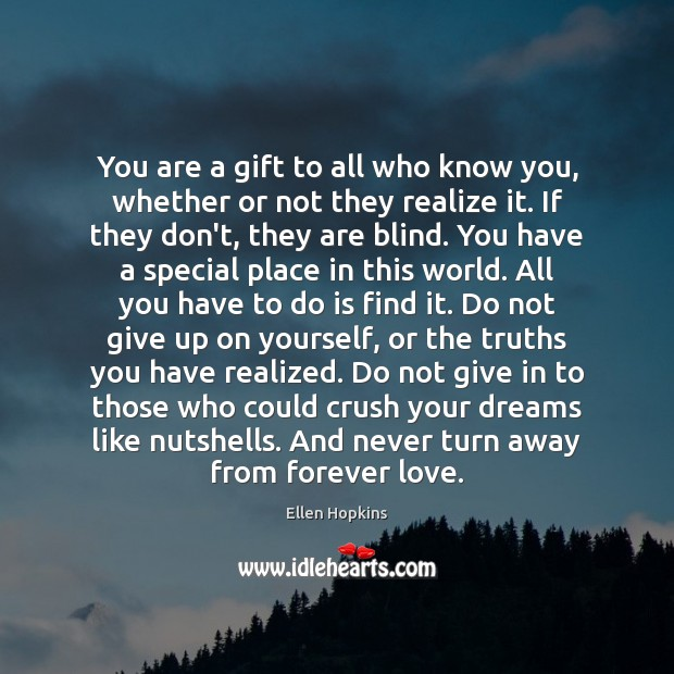 You are a gift to all who know you, whether or not Ellen Hopkins Picture Quote