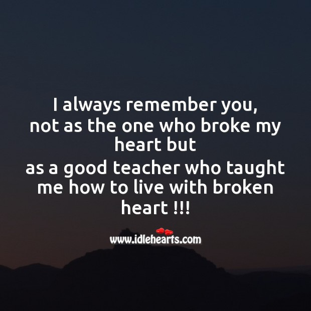 You are a good teacher who taught me how to live with broken heart Broken Heart Messages Image