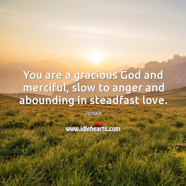 You are a gracious God and merciful, slow to anger and abounding in steadfast love. Image