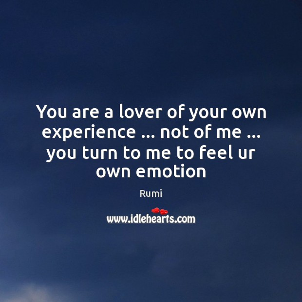 Image, You are a lover of your own experience … not of me … you