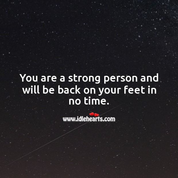 You are a strong person and will be back on your feet in no time. Strong Quotes Image
