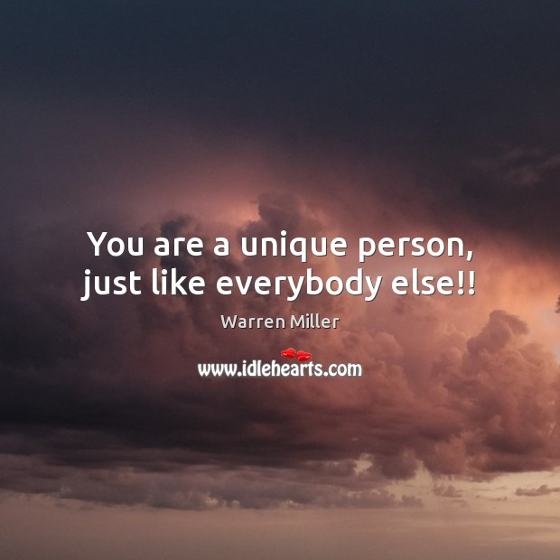 You are a unique person, just like everybody else!! Image