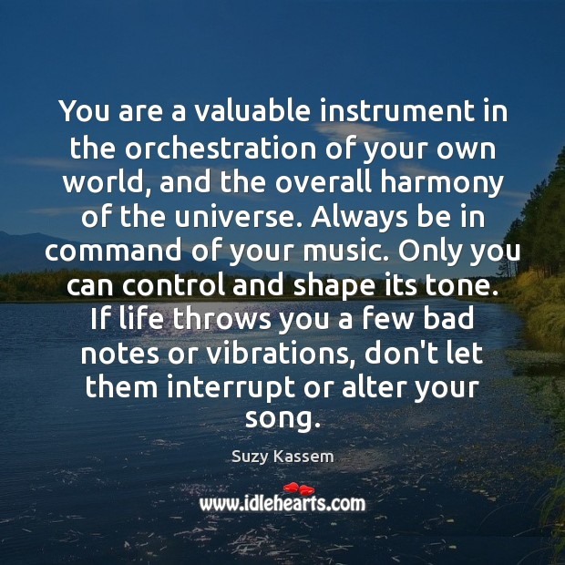You are a valuable instrument in the orchestration of your own world, Image