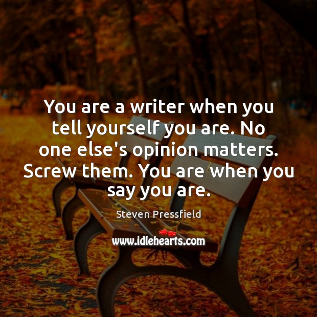 Image, You are a writer when you tell yourself you are. No one