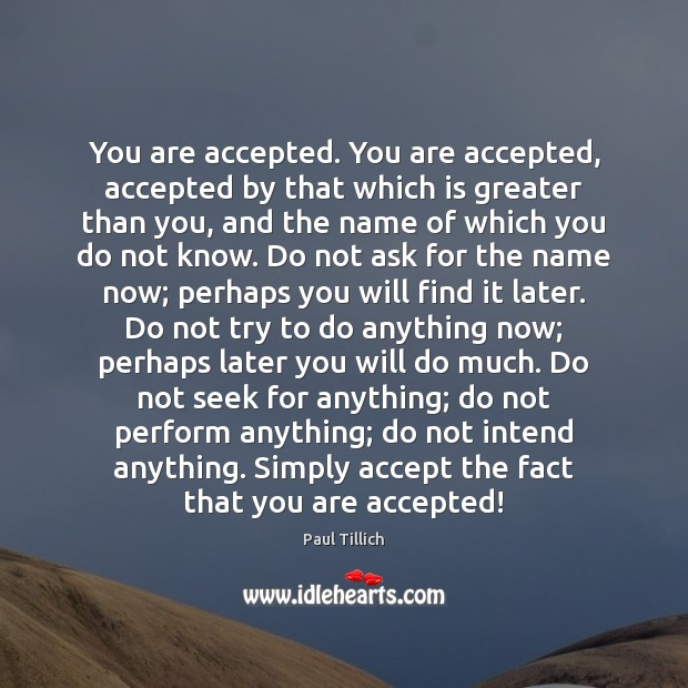 You are accepted. You are accepted, accepted by that which is greater Paul Tillich Picture Quote
