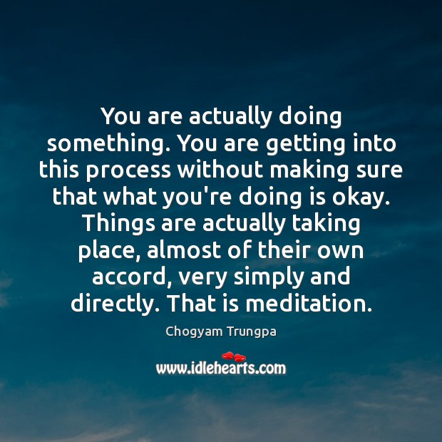 You are actually doing something. You are getting into this process without Chogyam Trungpa Picture Quote