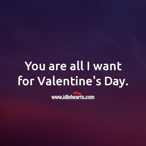 You are all I want for Valentine's Day. Valentine's Day Messages Image