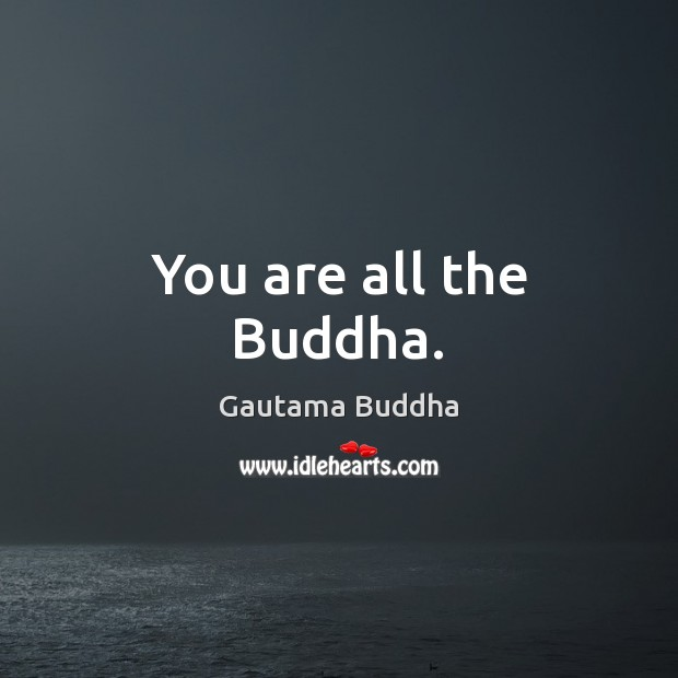 You are all the Buddha. Image