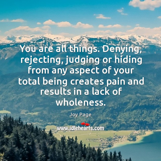 You are all things. Denying, rejecting, judging or hiding Image
