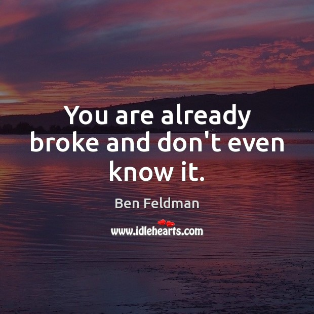 You are already broke and don't even know it. Image