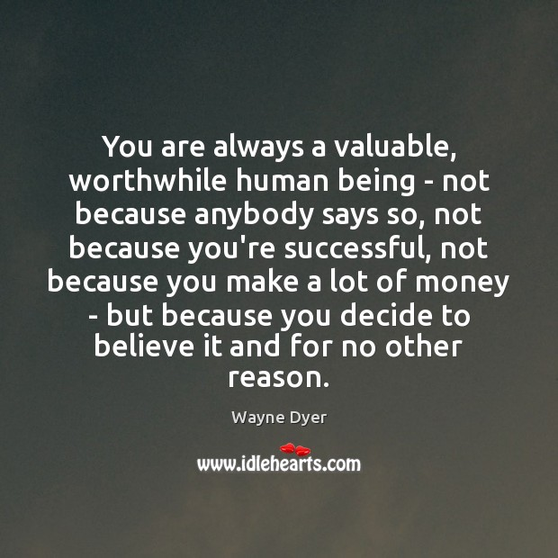 Image, You are always a valuable, worthwhile human being – not because anybody