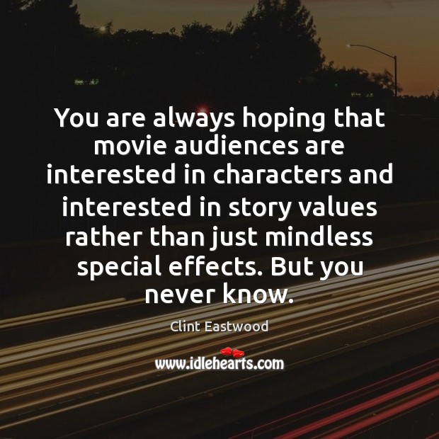 You are always hoping that movie audiences are interested in characters and Clint Eastwood Picture Quote