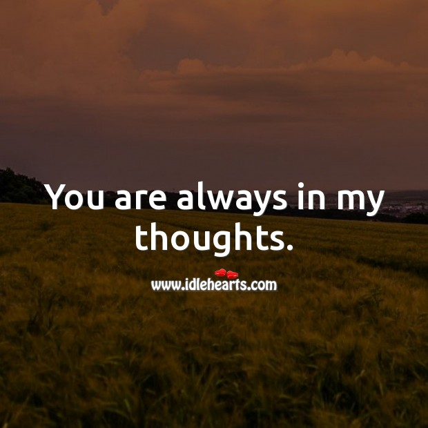 You are always in my thoughts. Thinking of You Messages Image