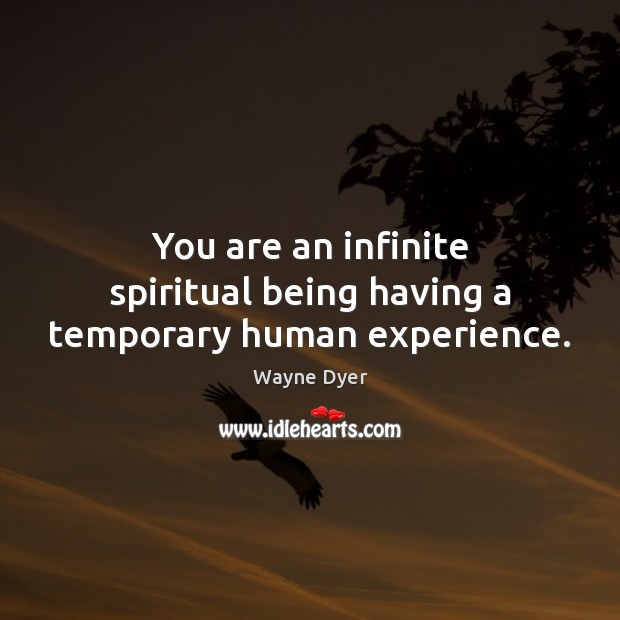 You are an infinite spiritual being having a temporary human experience. Image