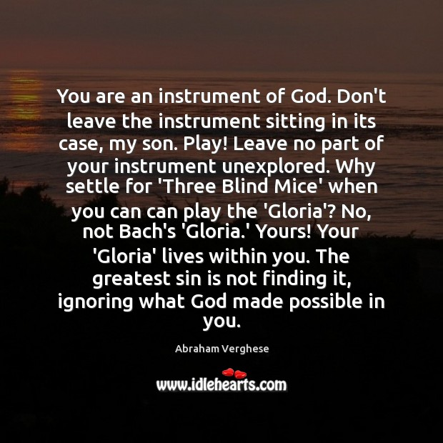 You are an instrument of God. Don't leave the instrument sitting in Image