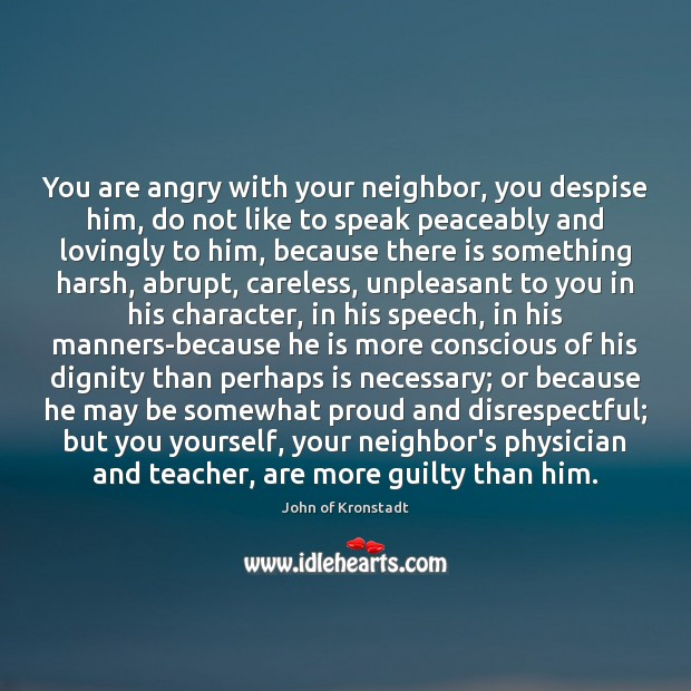 You are angry with your neighbor, you despise him, do not like John of Kronstadt Picture Quote
