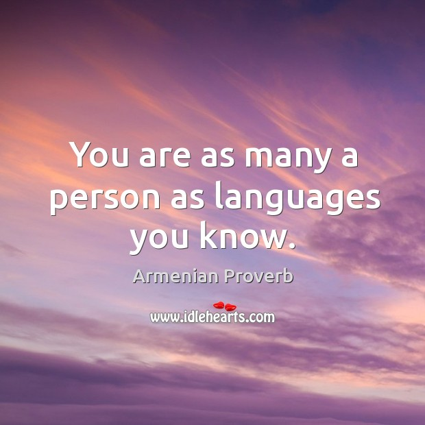 You are as many a person as languages you know. Armenian Proverbs Image