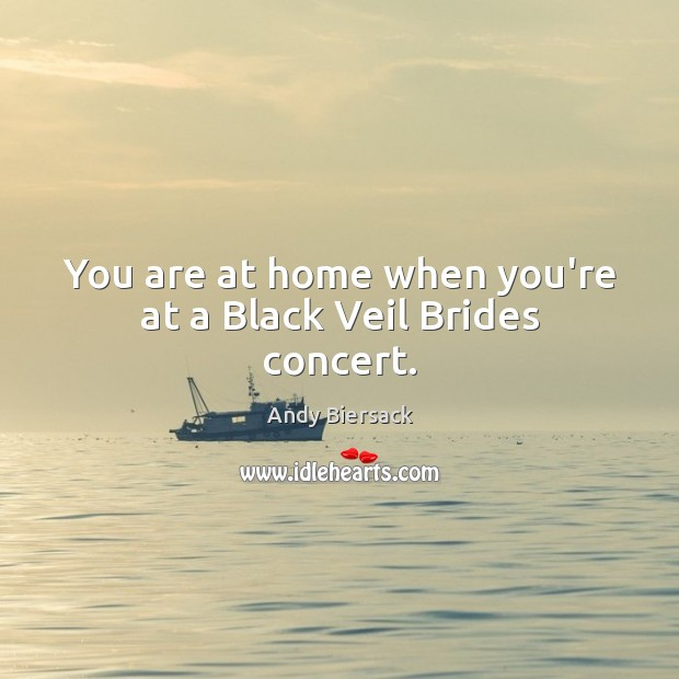You are at home when you're at a Black Veil Brides concert. Image