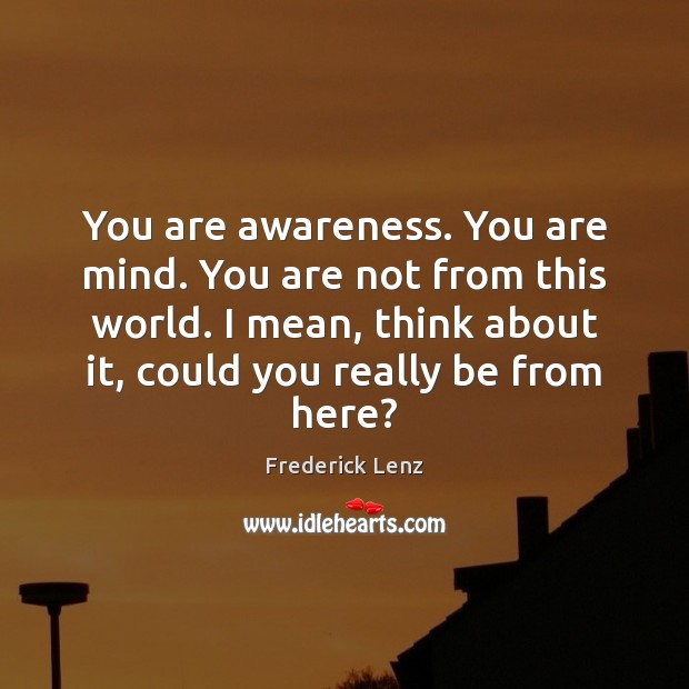 Image, You are awareness. You are mind. You are not from this world.