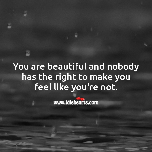 You are beautiful and nobody has the right to make you feel like you're not. You're Beautiful Quotes Image