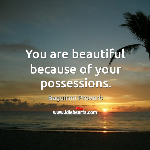 You are beautiful because of your possessions. Baguirmi Proverbs Image