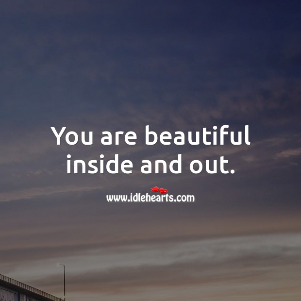 You are beautiful inside and out. Beautiful Love Quotes Image