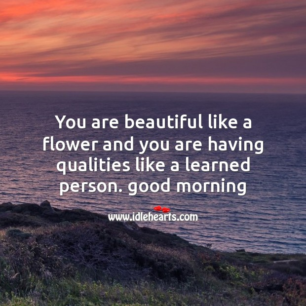 You are beautiful like a flower Good Morning Messages Image