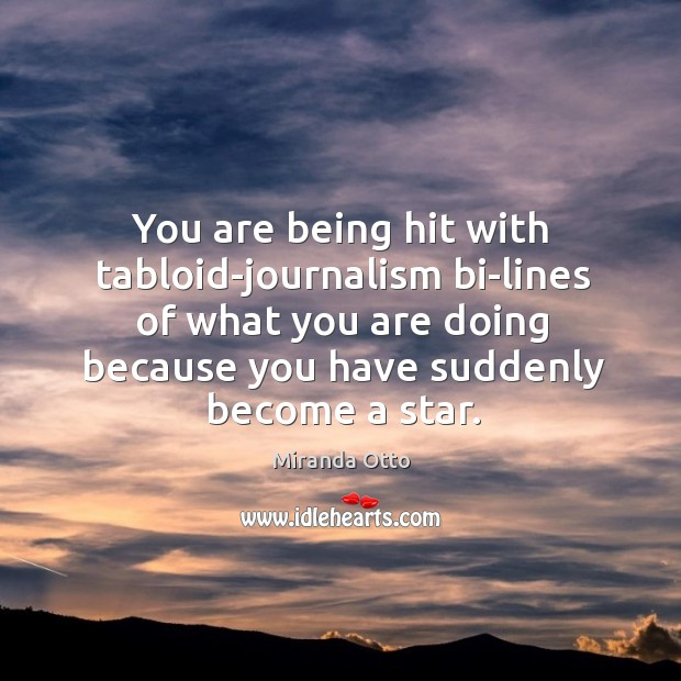You are being hit with tabloid-journalism bi-lines of what you are doing Miranda Otto Picture Quote