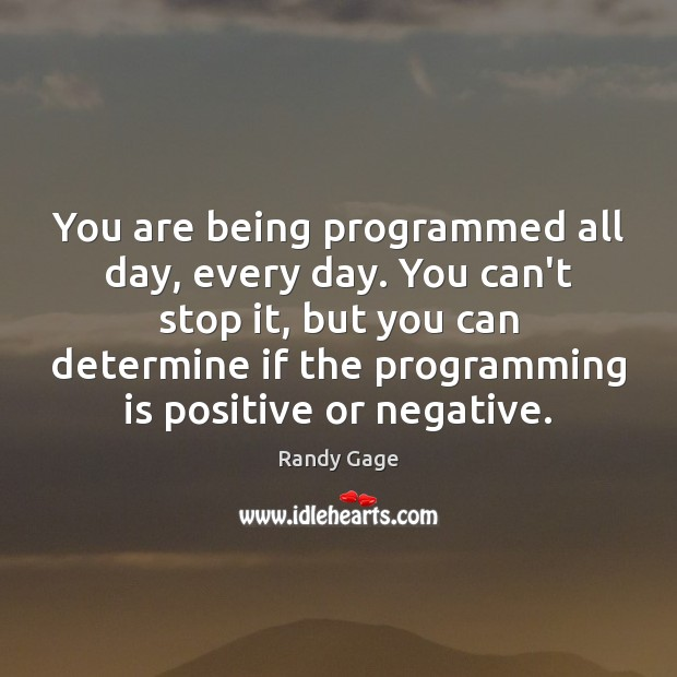 You are being programmed all day, every day. You can't stop it, Image