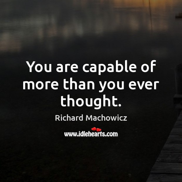 Image, You are capable of more than you ever thought.