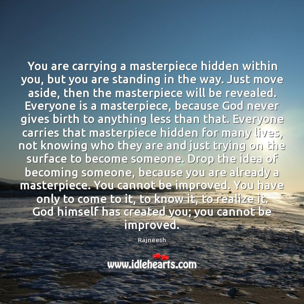 Image, You are carrying a masterpiece hidden within you, but you are standing