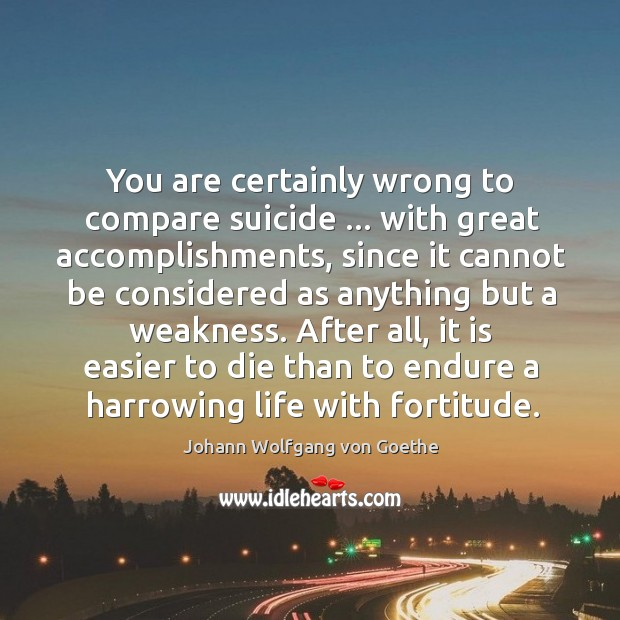 You are certainly wrong to compare suicide … with great accomplishments, since it Image