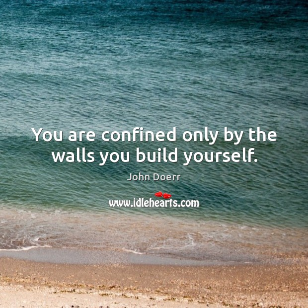 You are confined only by the walls you build yourself. Image