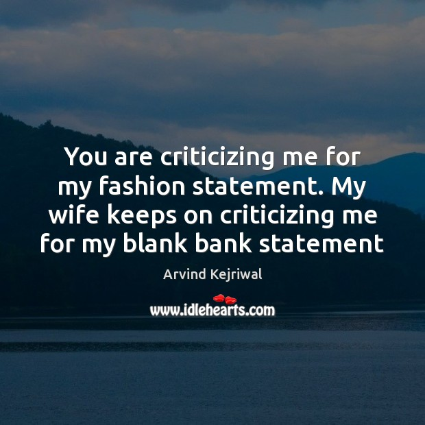 You are criticizing me for my fashion statement. My wife keeps on Image