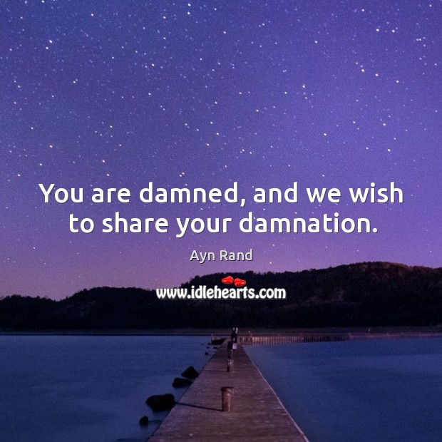 Image, You are damned, and we wish to share your damnation.