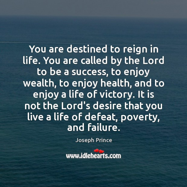 You are destined to reign in life. You are called by the Joseph Prince Picture Quote