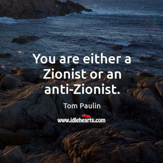 You are either a zionist or an anti-zionist. Image