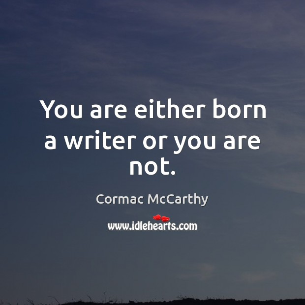 Image, You are either born a writer or you are not.