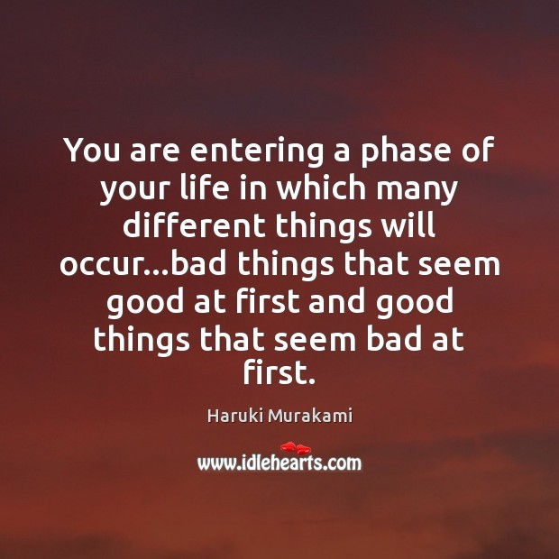 Image, You are entering a phase of your life in which many different