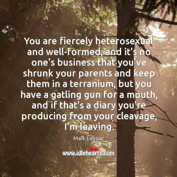 You are fiercely heterosexual and well-formed, and it's no one's business that Image