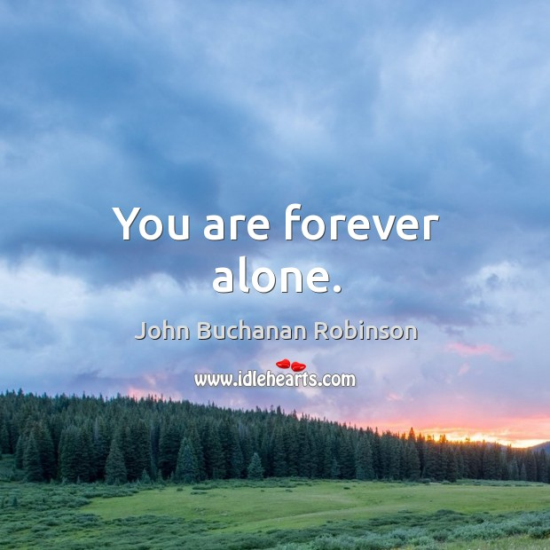 You are forever alone. Image