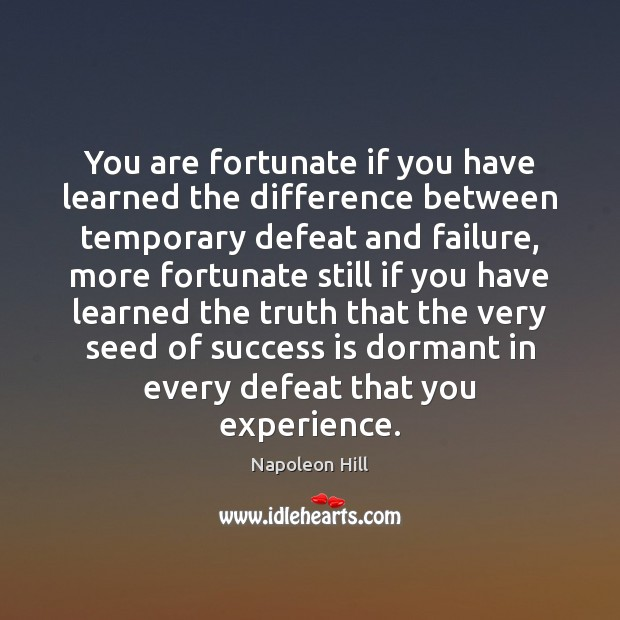 You are fortunate if you have learned the difference between temporary defeat Image