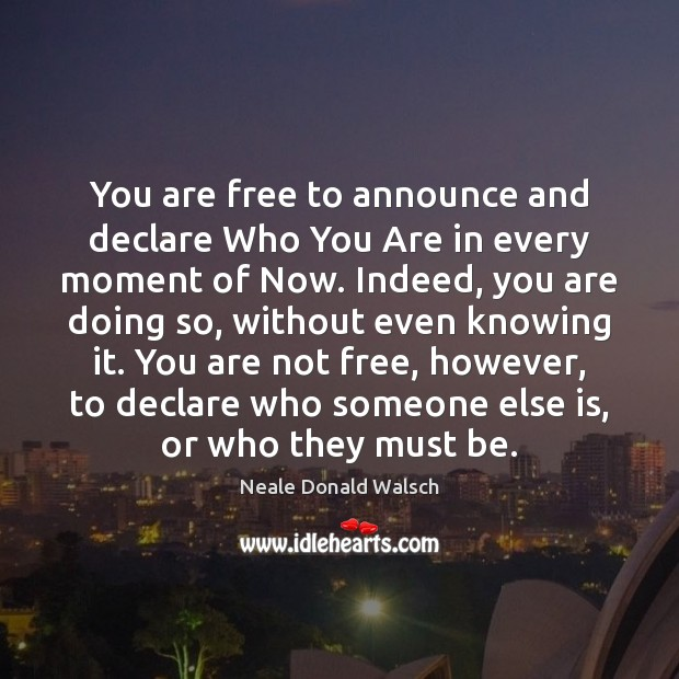 You are free to announce and declare Who You Are in every Image