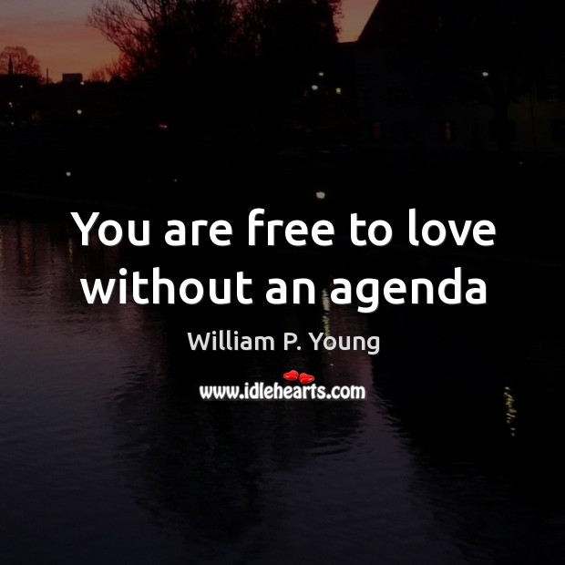 Image, You are free to love without an agenda