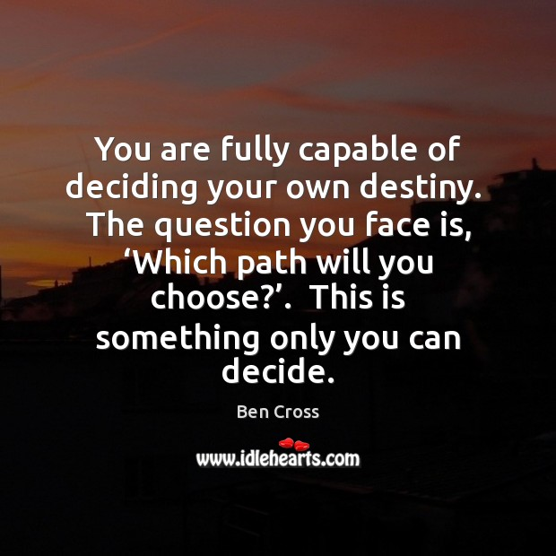 Image, You are fully capable of deciding your own destiny.  The question you