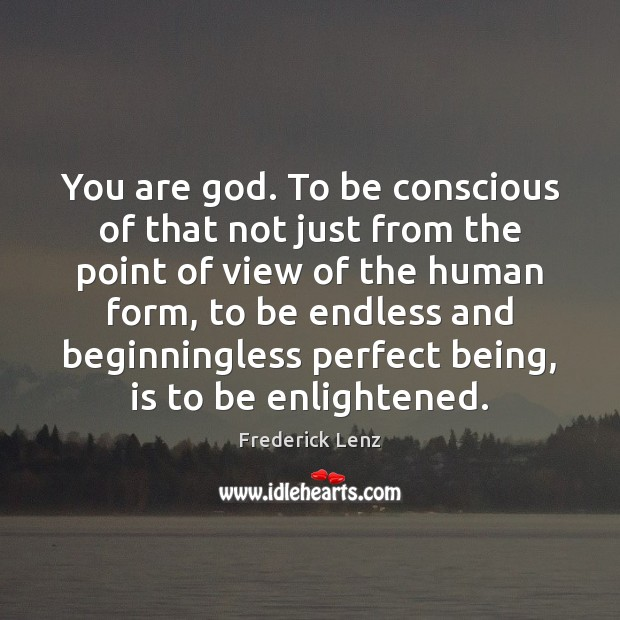 Image, You are god. To be conscious of that not just from the