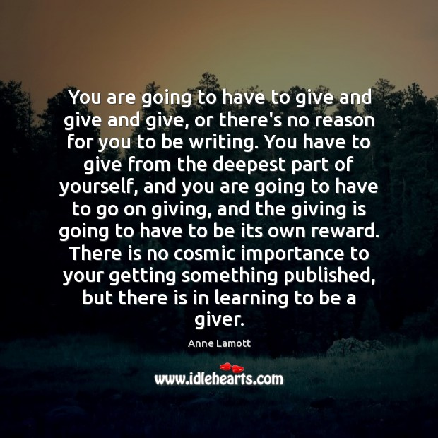 You are going to have to give and give and give, or Image