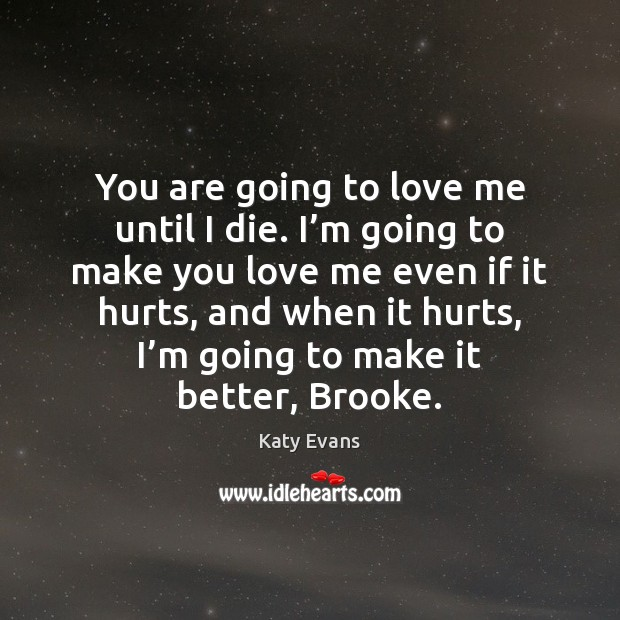 Katy Evans Picture Quote image saying: You are going to love me until I die. I'm going